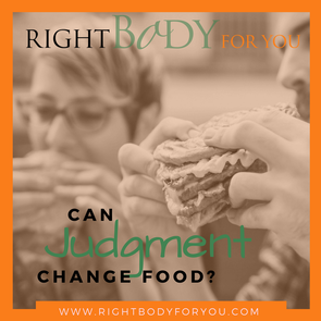 CAN YOUR JUDGMENT CHANGE FOOD?