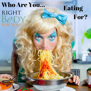 WHO ARE YOU EATING FOR?